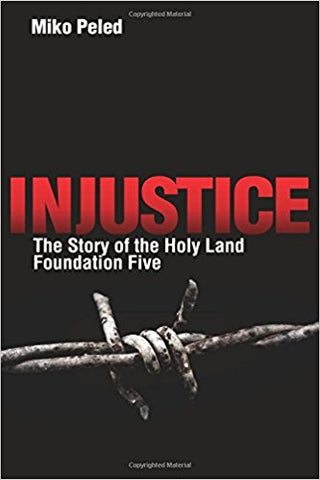Injustice: The Story of the Holy Land Foundation Five by Miko Peled