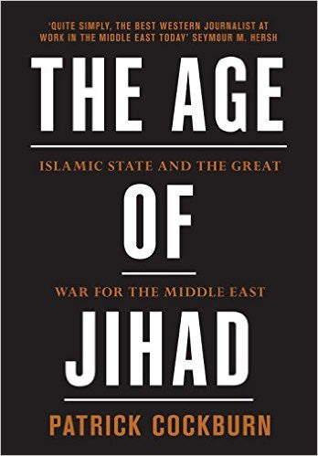 Age of Jihad: Islamic State and the Great War for the Middle East by Patrick Cockburn