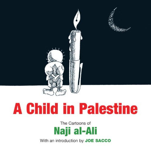 A Child in Palestine: The Cartoons of Naji al-Ali by Naji al-Ali