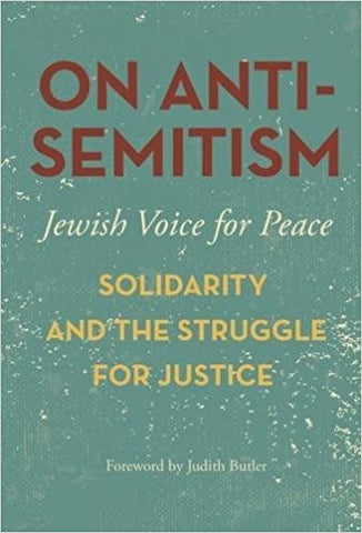 On Antisemitism: Solidarity and the Struggle for Justice by Jewish Voice for Peace