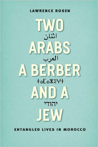 Two Arabs, a Berber, and a Jew: Entangled Lives in Morocco by Lawrence Rosen