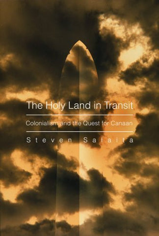 The Holy Land in Transit: Colonialism and the Quest for Canaan by Steven Salaita