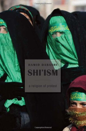 Shi'ism: A Religion of Protest by Hamid Dabashi