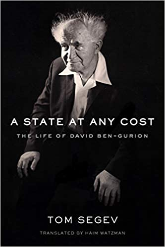 A State at Any Cost: The Life of David Ben-Gurion by Tom Segev, translated by Haim Watzman