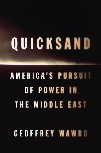 Quicksand: America's Pursuit of Power in the Middle East by Geoffrey Wawro
