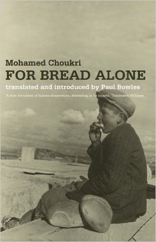For Bread Alone by Mohamed Choukri and Paul Bowles
