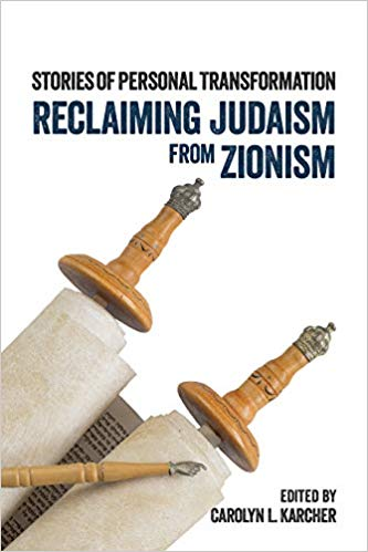Reclaiming Judaism from Zionism: Stories of Personal Transformation edited by Carolyn L. Karcher