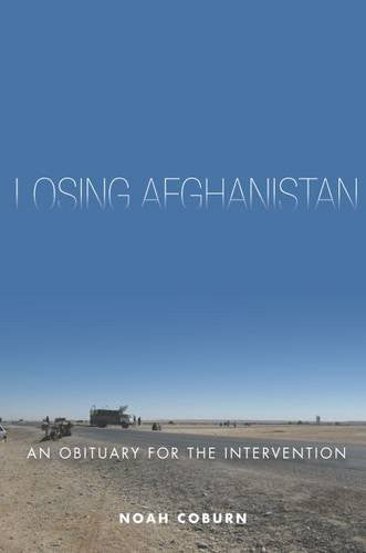 Losing Afghanistan: An Obituary for the Intervention by Noah Coburn