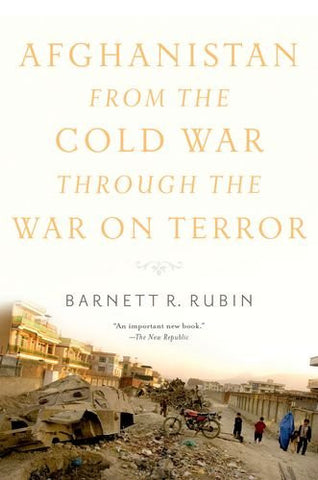 Afghanistan from the Cold War through the War on Terror by Barnett R. Rubin
