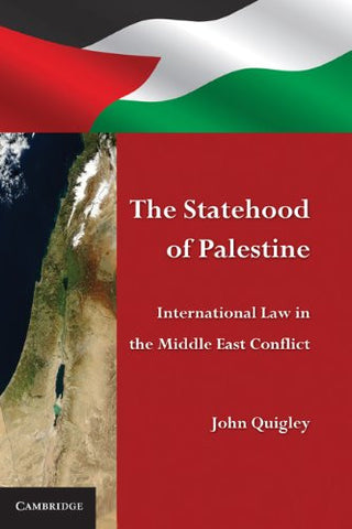 The Statehood of Palestine: International Law in the Middle East Conflict by John Quigley