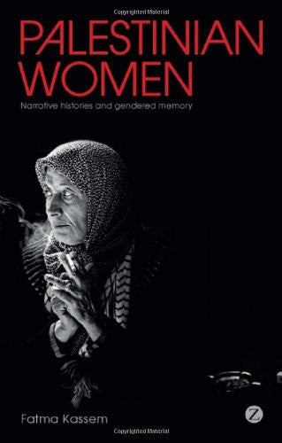 Palestinian Women: Narrative Histories and Gendered Memory by Fatma Kassem