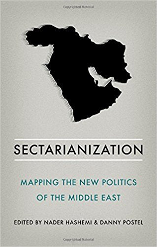 Sectarianization: Mapping the New Politics of the Middle East edited by Nader Hashemi and Danny Postel