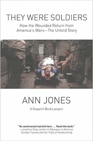 They Were Soldiers: How the Wounded Return from America's Wars: The Untold Story by Ann Jones