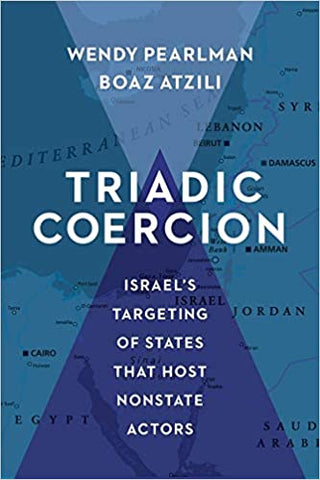 Triadic Coercion: Israel's Targeting of States That Host Nonstate Actors by Wendy Pearlman and Boaz Atzili