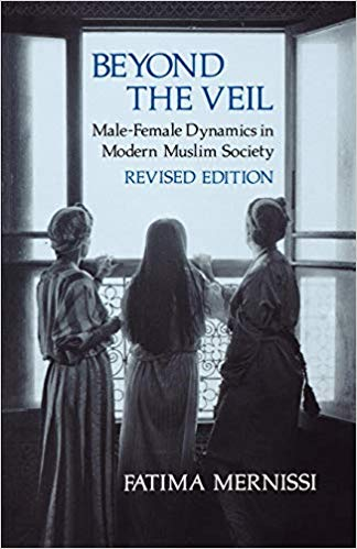 Beyond the Veil, Revised Edition: Male-Female Dynamics in Modern Muslim Society by Fatima Mernissi