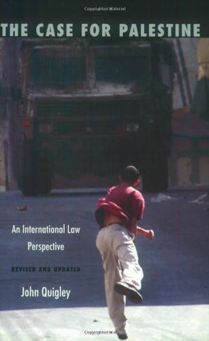 The Case for Palestine: An International Law Perspective (Revised Edition) by John Quigley