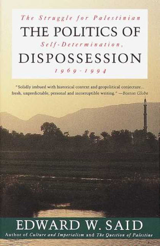 The Politics of Dispossession: The Struggle for Palestinian Self-Determination, 1969-1994 by Edward Said