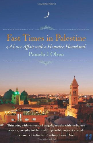 Fast Times in Palestine: A Love Affair with a Homeless Homeland by Pamela J. Olson