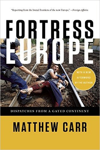 Fortress Europe: Dispatches from a Gated Continent by Matthew Carr