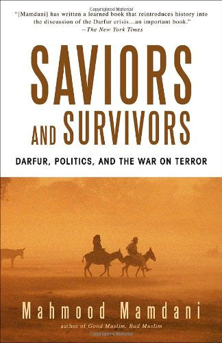 Saviors and Survivors: Darfur, Politics, and the War on Terror by Mahmood Mamdani