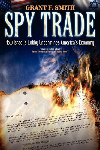 Spy Trade: How Israel's Lobby Undermines America's Economy by Grant F. Smith