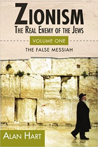 Zionism: The Real Enemy of the Jews, Vol. 1: The False Messiah by Alan Hart