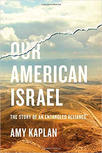 Our American Israel: The Story of an Entangled Alliance by Amy Kaplan