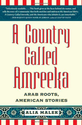 A Country Called Amreeka: U.S. History Retold through Arab-American Lives by Alia Malek