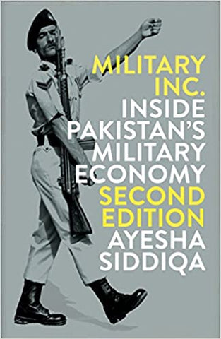 Military Inc.: Inside Pakistan's Military Economy, Second Edition by Ayesha Siddiqa
