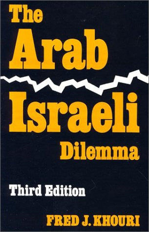 The Arab-Israeli Dilemma, Third Edition by Fred J. Khouri