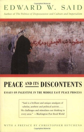 Peace And Its Discontents: Essays on Palestine in the Middle East Peace Process by Edward W. Said