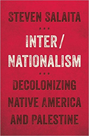 Inter/Nationalism: Decolonizing Native America and Palestine by Steven Salaita