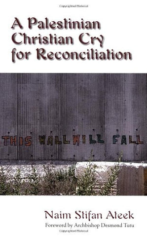 A Palestinian Christian Cry for Reconciliation by Naim Stifan Ateek