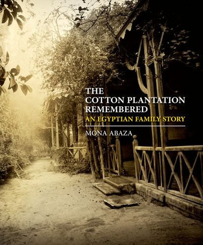 The Cotton Plantation Remembered: An Egyptian Family Story by Mona Abaza