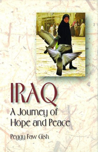 Iraq: A Journey of Hope and Peace by Peggy Faw Gish