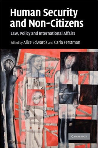 Human Security and Non-Citizens: Law, Policy and International Affairs  by Alice Edwards (Editor), Carla Ferstman (Editor)