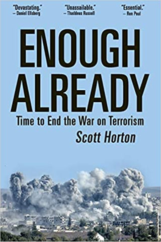Enough Already: Time to End the War on Terrorism by Scott Horton