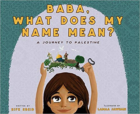 Baba, What Does My Name Mean?: A Journey to Palestine by Rifk Ebeid