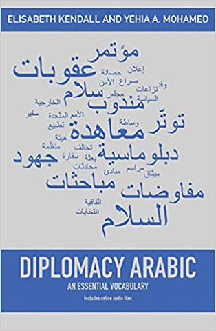 Diplomacy Arabic: An Essential Vocabulary by Elisabeth Kendall and Yehia A. Mohamed