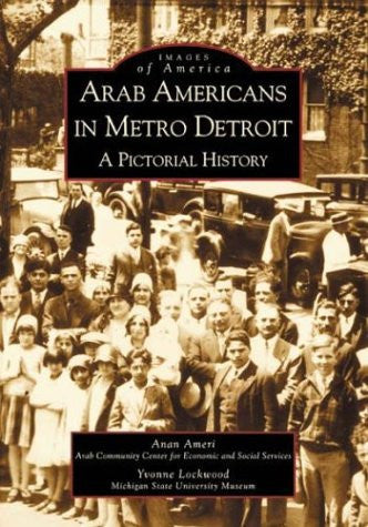 Arab Americans in Metro Detroit: A Pictorial History by Anan Ameri and Yvonne Lockwood