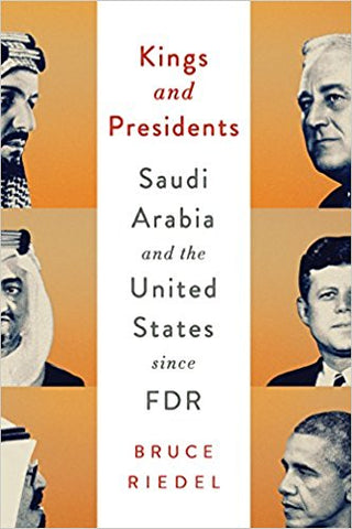 Kings and Presidents: Saudi Arabia and the United States since FDR by Bruce Riedel