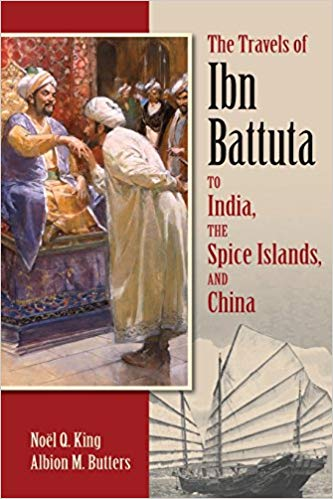 The Travels of Ibn Battuta: To India, the Spice Islands, and China translated by Noel King and edited by Albion Butters