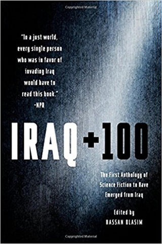 Iraq + 100: The First Anthology of Science Fiction to Have Emerged from Iraq edited by Hassan Blasim