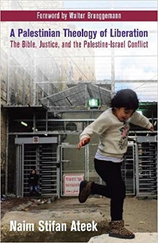 A Palestinian Theology of Liberation: The Bible, Justice, and the Palestine-Israel Conflict by Naim Ateek
