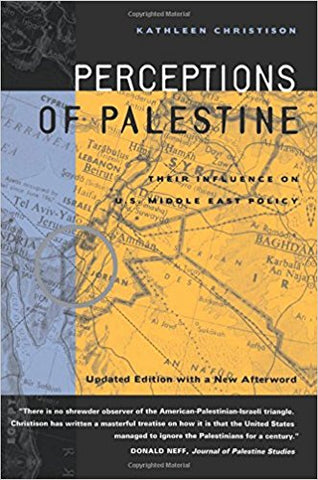 Perceptions of Palestine: Their Influence on U.S. Middle East Policy by Kathleen Christison