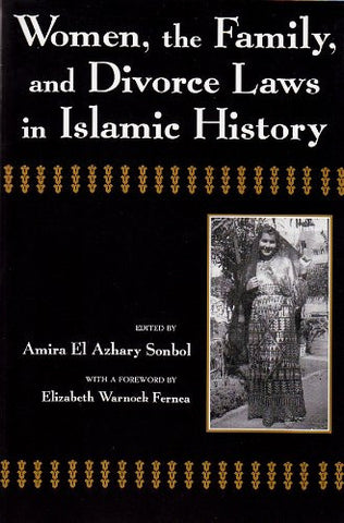 Women, the Family, and Divorce Laws in Islamic History by Amira El-Azhary Sonbol