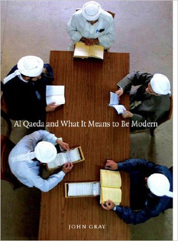 Al Qaeda and What It Means to Be Modern by John Gray