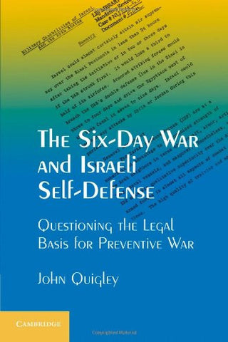 The Six-Day War and Israeli Self-Defense: Questioning the Legal Basis for Preventive War by John Quigley