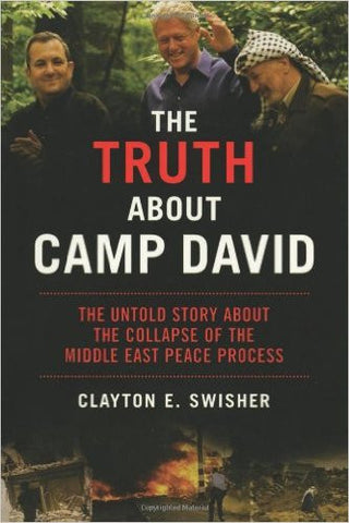 """The Truth About Camp David: The Untold Story About the Collapse of the Middle East Peace Process"" by Clayton Swisher"