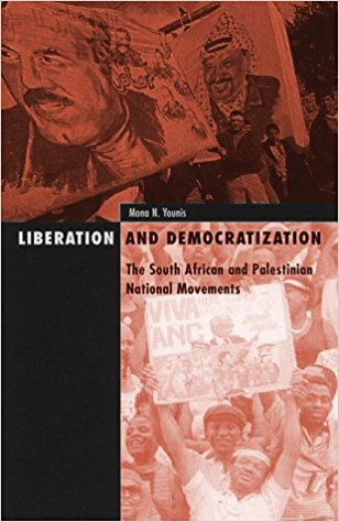 Liberation and Democratization: The South African and Palestinian National Movements by Mona Younis